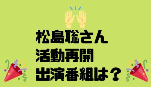 松島聡が活動再開後の出演番組は何?復帰の吉報に喜びの声!